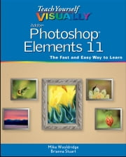 Teach Yourself VISUALLY Photoshop Elements 11 ebook by Mike Wooldridge