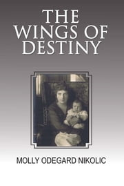 The Wings of Destiny ebook by Molly Odegard Nikolic