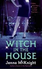 Witch in the House ebook by Jenna McKnight