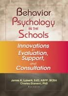 Behavior Psychology in the Schools ebook by James K Luiselli,Charles Diament