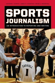 Sports Journalism - An Introduction to Reporting and Writing ebook by Kathryn T. Stofer,James R. Schaffer,Brian A. Rosenthal
