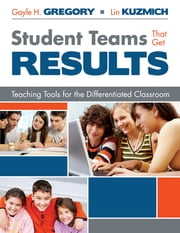 Student Teams That Get Results - Teaching Tools for the Differentiated Classroom ebook by Gayle H. Gregory,Linda (Lin) M. (Marlene) Kuzmich