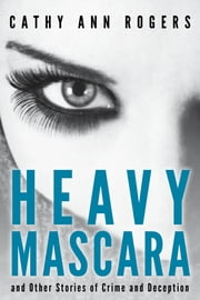 Heavy Mascara - and Other Stories of Crime and Deception ebook by Cathy Ann Rogers