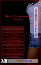 Object Confessions Collection 6 ebook by Max D