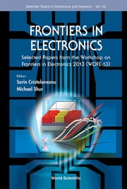 Frontiers in Electronics - Selected Papers from the Workshop on Frontiers in Electronics 2013 (WOFE-13) ebook by Sorin Cristoloveanu,Michael Shur