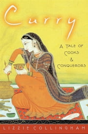 Curry - A Tale of Cooks and Conquerors ebook by Kobo.Web.Store.Products.Fields.ContributorFieldViewModel
