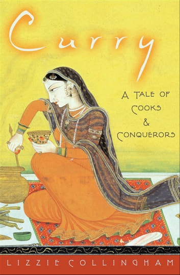 Curry - A Tale of Cooks and Conquerors ebook by Lizzie Collingham