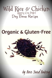 Wild Rice & Chicken Dog Bone Recipe ebook by Bone Yard Bakery
