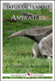 14 Fun Facts About Anteaters: A 15-Minute Book ebook by Caitlind L. Alexander