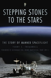 Stepping Stones to the Stars - The Story of Manned Spaceflight ebook by Terry C Treadwell