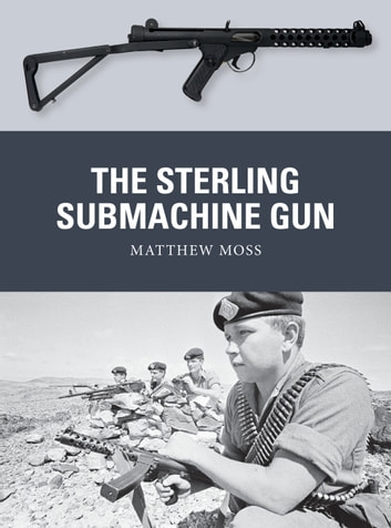 The Sterling Submachine Gun ebook by Matthew Moss