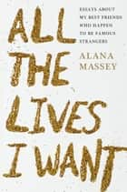 All the Lives I Want ebook by Alana Massey