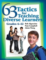 63 Tactics for Teaching Diverse Learners - Grades 6-12 ebook by Bob Algozzine,Pam Campbell,Adam Wang
