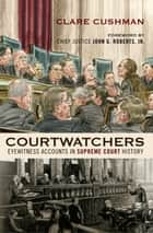 Courtwatchers ebook by Clare Cushman,Chief Justice John Roberts