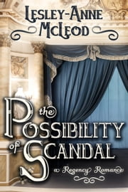 The Possibility of Scandal - A Regency Romance ebook by Lesley-Anne McLeod