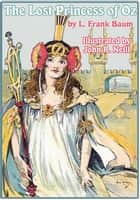 The Illustrated Lost Princess of Oz ebook by L. Frank Baum