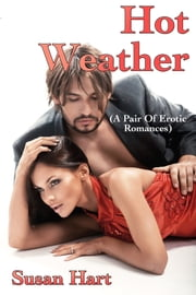 Hot Weather: A Pair of Erotic Romances ebook by Susan Hart
