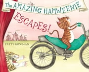 The Amazing Hamweenie Escapes! ebook by Patty Bowman