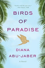Birds of Paradise: A Novel ebook by Diana Abu-Jaber