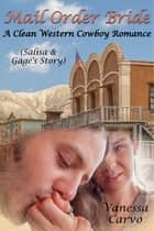 Mail Order Bride: Salisa & Gage's Story (A Clean Western Cowboy Romance) ebook by Vanessa Carvo