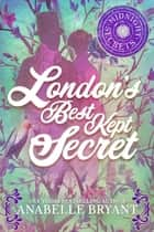 London's Best Kept Secret - A Scandalous Regency Romance ebook by Anabelle Bryant