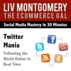 Twitter Mania - Following the World Online In Real Time audiobook by Liv Montgomery