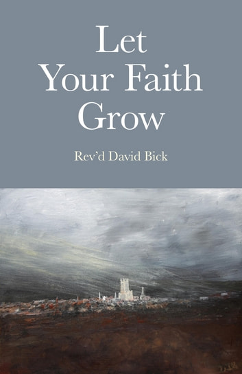 Let Your Faith Grow ebook by Rev'd David Bick