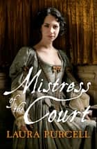 Mistress of the Court ebook by Laura Purcell