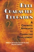 Reel Character Education ebook by William B. Russell III,Ph.D.,Stewart Waters