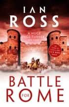 Battle for Rome ebook by Ian Ross