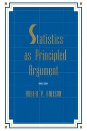 Statistics As Principled Argument ebook by Robert P. Abelson