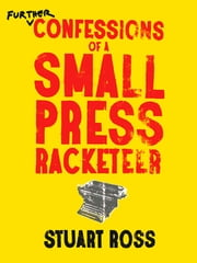 Further Confessions of a Small Press Racketeer ebook by Stuart Ross