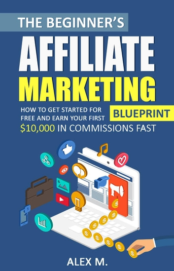 The beginners affiliate marketing blueprint ebook by alex m the beginners affiliate marketing blueprint ebook by alex m fandeluxe Gallery