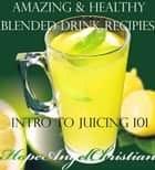 Amazing & Healthy Blended Drink Recipies ebook by Hope Christian