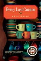 Every Last Cuckoo - A Novel ebook by Kate Maloy