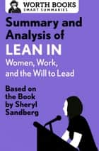 Summary and Analysis of Lean In: Women, Work, and the Will to Lead ebook by Worth Books