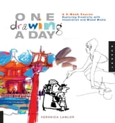 One Drawing A Day: A 6-Week Course Exploring Creativity with Illustration and Mixed Media - A 6-Week Course Exploring Creativity with Illustration and Mixed Media ebook by Veronica Lawlor