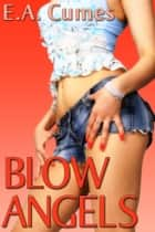 Blow Angels ebook by E.A. Cumes