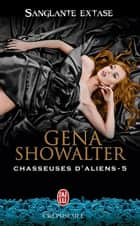 Chasseuses d'aliens (Tome 5) - Sanglante extase ebook by Gena Showalter, Lionel Evrard