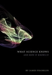 What Science Knows: And How It Knows It ebook by Franklin, Ames Franklin