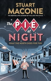 The Pie At Night - In Search of the North at Play ebook by Stuart Maconie