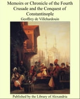 Memoirs or Chronicle of the Fourth Crusade and the Conquest of Constantinople ebook by Geoffroi de Villehardouin