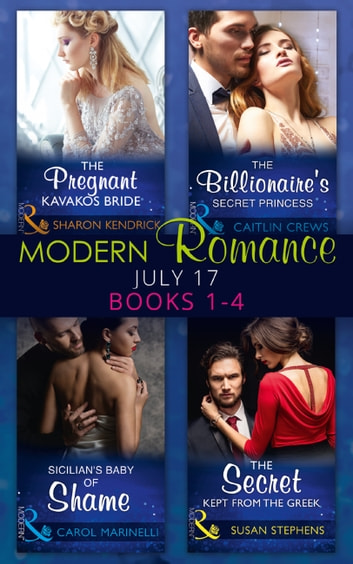 Modern Romance Collection: July 2017 Books 1 - 4: The Pregnant Kavakos Bride / The Billionaire's Secret Princess / Sicilian's Baby of Shame / The Secret Kept from the Greek (Mills & Boon e-Book Collections) eBook by Sharon Kendrick,Caitlin Crews,Carol Marinelli,Susan Stephens