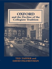 Oxford and the Decline of the Collegiate Tradition ebook by David Palfreyman,Ted Tapper