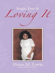 Single, Free & Loving It ebook by Elaine M. Lewis