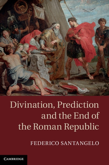 Divination, Prediction and the End of the Roman Republic ebook by Dr Federico Santangelo