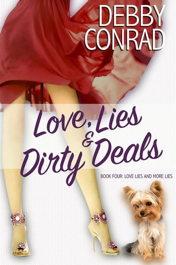 Love, Lies and Dirty Deals - Love, Lies and More Lies, #4 ebook by DEBBY CONRAD