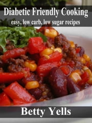 Diabetic Friendly Cooking: Easy low carb, low sugar recipes ebook by Kobo.Web.Store.Products.Fields.ContributorFieldViewModel