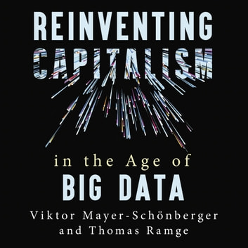 Reinventing Capitalism in the Age of Big Data audiobook by Viktor Mayer-Schonberger,Thomas Ramge