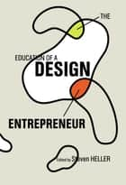 The Education of a Design Entrepreneur ebook by Steven Heller